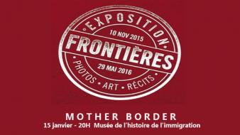 Mother Border : Paris le 15 janv – Musée de l'histoire de l'immigration