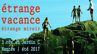 Étrange Vacance /// 3 événements au Jardin C / La Fabrique